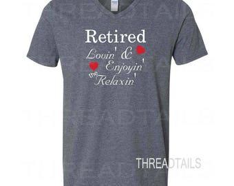 Retired shirt, Retirement Gift idea for man or woman, Retiring Gifts, Heather Gray Unisex tee, Vneck, Retired, Lovin & Enjoyin the Relaxin.