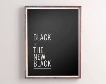 "Home Decor ""Black is the New Black"" Printable Poster Black and White Wall Art Printable Typography Monochrome Wall Decor Digital Download"