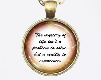 Literary Quote Pendant Necklace- Dune, Frank Herbert- The mystery of life isn't a problem to solve, but a reality to experience