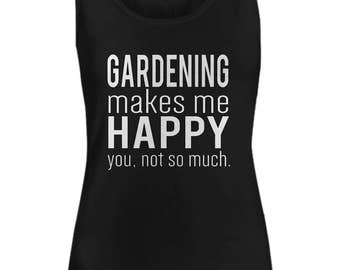 Gardening Makes Me Happy You Not So Much Funny Women's Tank Top Black