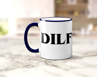Father's Day Mug, Gift For Dad, DILF Coffee Mug, Funny Coffee Cup, Husband, Valentines, Sublimated 11 oz, Colored Handle & Rim 4 Colors