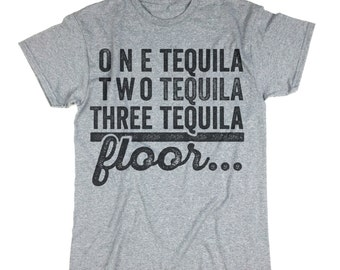 Tequila Tee. One Tequila, Two Tequila, Three Tequila, Floor Shirt. Funny Drinking t-shirt. Funny Gift. Party Tee.