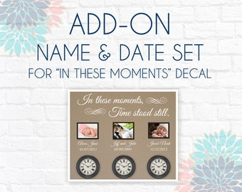 ADD-ON Name and Date for In These Moments Time Stood Still Wall Decal Vinyl Wall Art Decal