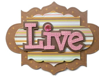 Live, 3D Scrapbook Embellishment, Paper piecing, gift tags, Scrapbooking Layouts, Cards, Mini Albums, brag book, Paper Crafts