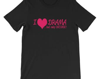 Funny I Love Drama but Only On Stage Heart Shirt T-Shirt