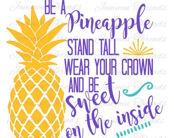 Be A Pineapple /Stand Tall / Wear Your Crown / Be Sweet On The Inside / SVG / PNG / JPG / Digital Download / Instant Download
