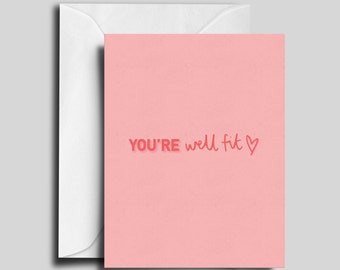 You're well fit / Valentine's Day / Love Card
