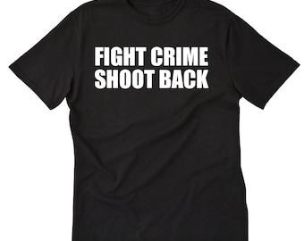 Fight Crime Shoot Back T-shirt Hilarious Sarcastic Guns Gun Rights Tee Shirt 2nd Amendment Shirt