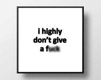 Quote Print and/or Frame - I Highly Don't Give a F*