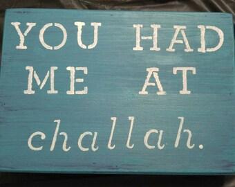 You had me at Challah - Wood Sign - Jewish Decor
