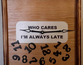 Handcrafted Who Cares I'm Always Late clock   price reflects 20% discount