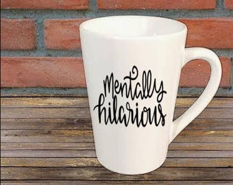 Mentally Hilarious Funny Mug Coffee Cup Kitchen Decor Bar Gift for Her Him Jenuine Crafts