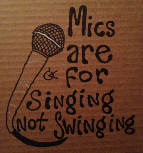 Mics are for singing not for swinging
