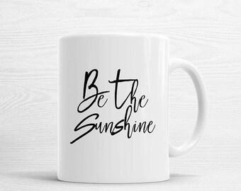 Be the Sunshine Mug, White Coffee Mug, White Tea Mug, Inspirational Mug, Quote Mug, Motivation Mug, Typography Mug