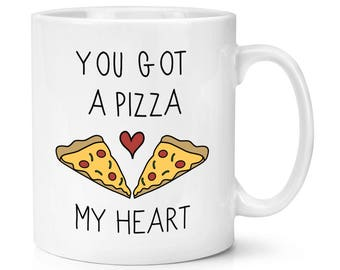 You Got A Pizza My Heart 10oz Mug Cup
