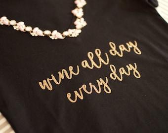 Wine All Day Everyday, Drink wine, Wine tshirt, rise and wine tshirt, wine shirt, wine gift, girls outing, wine tasting, christmas gift