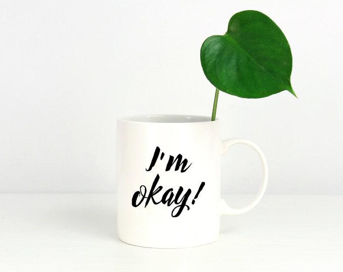 I'm okay! Mug