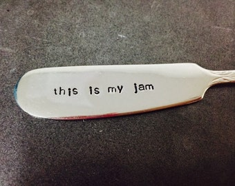 This Is My Jam -Repurposed vintage hand stamped butter knife/cheese spreader