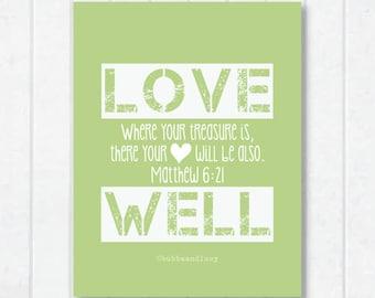 Love Well Scripture Print with Matthew 6:21