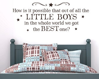 Vinyl Wall Decal - How is it possible that out of all the little boys in the world we got the best one