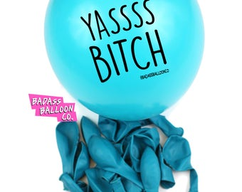 Mature YASS BITCH Party & Birthday Balloons. Natural Latex. 100% Biodegradable. Badass Balloons. Party Supplies.
