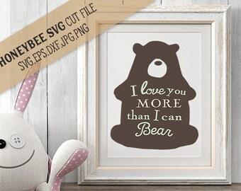 I Love You More Than I Can Bear svg Nursery svg I love you more svg Bear svg Baby svg Woodland Bear svg Hipster bear svg Silhouette Cricut