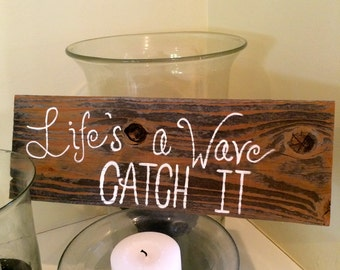 Life's a Wave Catch It, Wood Sign