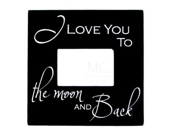 Love You to the Moon and Back Wood Photo Frame, Picture Frame, Moon Frame