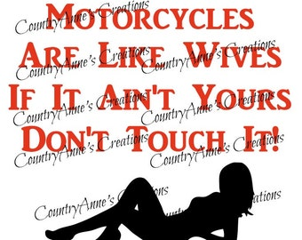 "SVG PNG DXF Eps Ai Wpc Cut file for Silhouette, Cricut, Pazzles  - ""Motorcycles are like wives don't touch"" svg"