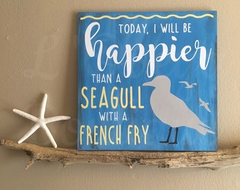 Today I Will Be Happier Than a Seagull With a French Fry | Rustic Wood Sign | Painted Distressed | Inspirational Sign | Typography Wall Art