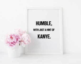 Humble with a hint of kanye print, poster