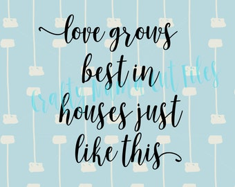 Love Grows Best In Little Houses SVG File, Houses Just Like This, Farmhouse Wall Decor, Farm Wall Art, Digital Instant Download, Living Room
