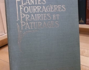 Plantes Fourrageres Prairies et Paturages by Geo. H Clark & M Osscar Malte Published 1913. Beautiful Color Plates of Botany / Agriculture