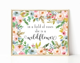 In a Field of Roses She is a Wildflower Printable. Nursery Quote. Wildflower quote. Floral Wall Art. Pastel Nursery Art. Cute Nursery Art.