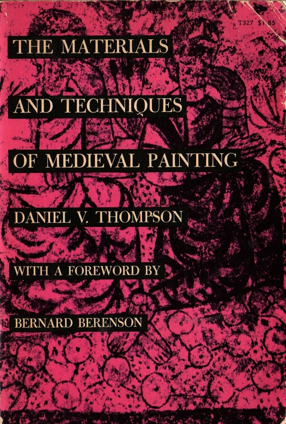 The Materials and Techniques of Medieval Painting + Daniel V. Thompson + 1956 + Vintage History Book