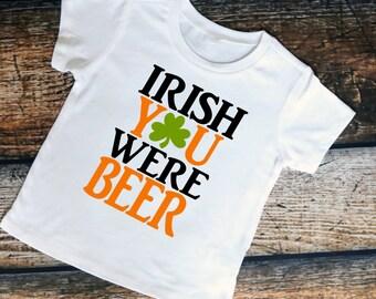 Irish You were Beer- St. Paddy's Day Shirt