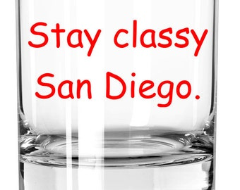 Stay Classy San Diego - Anchorman Quote - You Choose Glass Style and Color