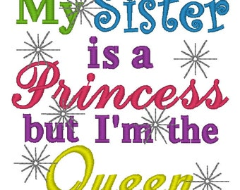 Instant Download: My Sister is a Princess But I'm the Queen Embroidery Design