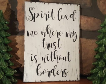 Beautiful Hand painted wooden sign.  Spirit Lead me where my Trust is without borders...Rustic