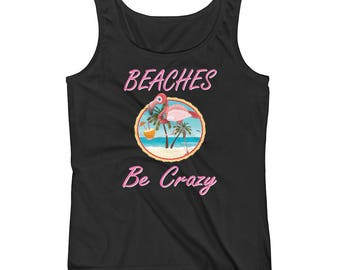 Pink Flamingo Tank Top / Women's Tank / Flamingo Shirt / Flamingo Tank Top / Funny Saying / Beaches be Crazy