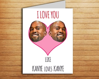 Kanye West Anniversary card Printable Funny Greeting Card yeezy I Love You Like Kanye Loves Kanye Girlfriend Love Card for Boyfriend gift