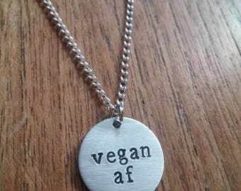 Vegan af (as f*ck) Round Circular Pendant Necklace ~Animal Rights, Activism~ Rustic Silver Handmade Hand Stamped Jewellery Jewelry Gift