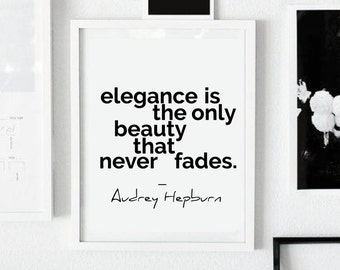 Home decor - Elegance is the only beauty that never fades  - Audrey Hepburn quote - Printable Art  - Inspirational Quote - Fashion print