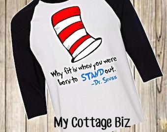 """Dr. Seuss """"Why Fit In""""?  Choose Raglan, Short Sleeve, or Long Sleeve"""