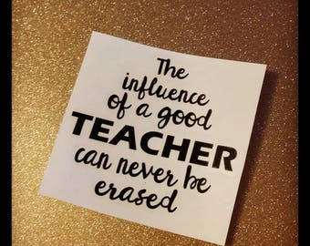The Influence Of A Good TEACHER Can Never Be Erased decal