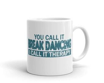 Break Dancing Therapy Mug - You Call It Break Dancing I Call It Therapy