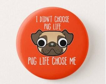I didn't choose the Pug Life -   Badge/Fridge Magnet - Pugs - Dog - Pin