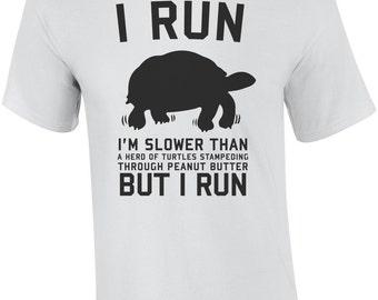 I Run Slower Than A Herd Of Turtles Stampeding Through Peanut Butter. But I Run. Shirt