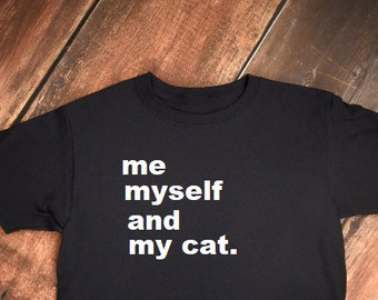 Funny Cat Lover Gift, Me Myself and My Cat shirt, Cat Tshirt, Cat Shirt, I Love My Cat Shirt, Cat Mom Shirt, Crazy Cat Lady Shirt