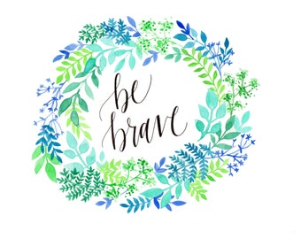 Be Brave Hand Lettered Quote and Illustration- Original Artwork